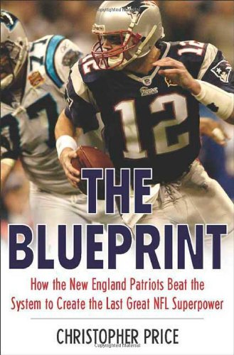 9780312368388: The Blueprint: How the New England Patriots Beat the System to Create the Last Great NFL Superpower