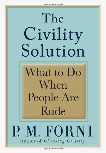 9780312368494: The Civility Solution: What to Do When People Are Rude