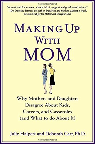 9780312368814: Making Up with Mom: Why Mothers and Daughters Disagree about Kids, Careers, and Casseroles (and What to Do about It)