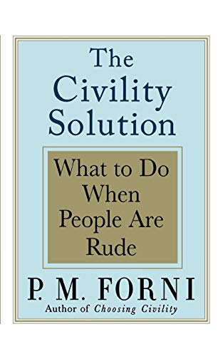 [signed] The Civility Solution 9780312369644 The acclaimed author of The Choosing Civility returns to the subject of common decency and thoughtful behavior. Many of us find ourselve