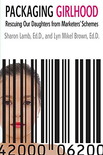 9780312370053: Packaging Girlhood: Rescuing Our Daughters from Marketers' Schemes