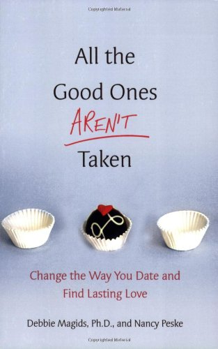 9780312370060: All the Good Ones Aren't Taken: Change the Way You Date and Find Lasting Love