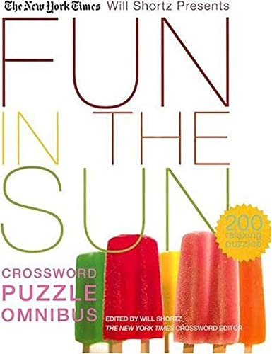 9780312370411: The New York Times Will Shortz Presents Fun in the Sun Crossword Puzzle Omnibus: 200 Relaxing Puzzles