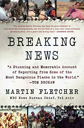 9780312371197: Breaking News: A Stunning and Memorable Account of Reporting from Some of the Most Dangerous Places in the World