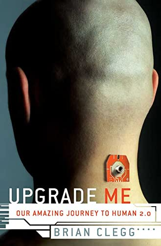 9780312371579: Upgrade Me: Our Amazing Journey to Human 2.0