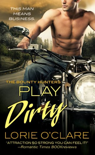 Play Dirty (The Bounty Hunters) (0312372159) by O'Clare, Lorie