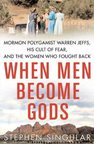 9780312372484: When Men Become Gods: Mormon Polygamist Warren Jeffs, His Cult of Fear, and the Women Who Fought Back
