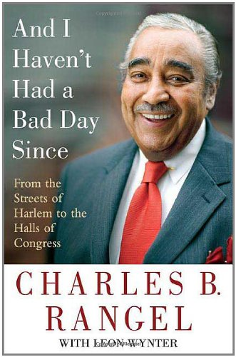 And I Haven't Had a Bad Day Since: Rangel, Charles B.
