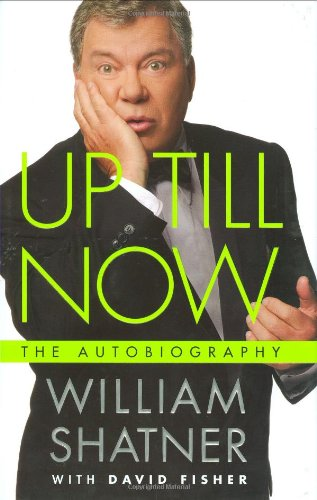 Up Till Now: The Autobiography: Shatner, William; Fisher,