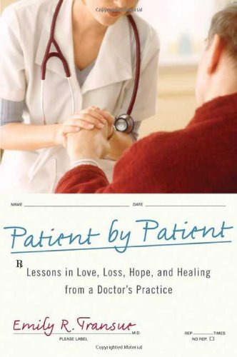 9780312372781: Patient by Patient: Lessons in Love, Loss, Hope, and Healing from a Doctor's Practice
