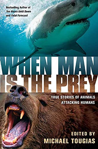 9780312373009: When Man is the Prey: True Stories of Animals Attacking Humans