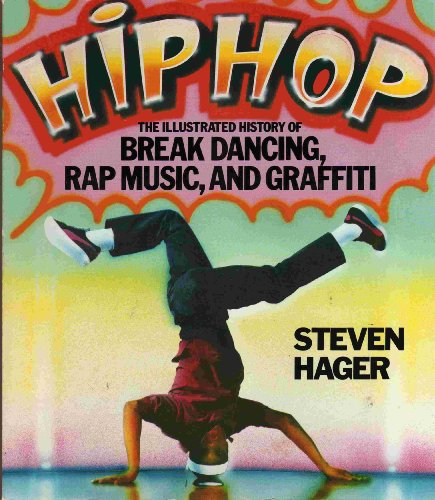 9780312373177: Hip Hop: The Illustrated History of Break Dancing, Rap Music, and Graffiti