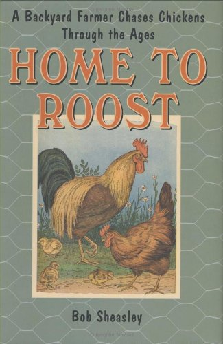 9780312373641: Home to Roost: A Backyard Farmer Chases Chickens Through the Ages