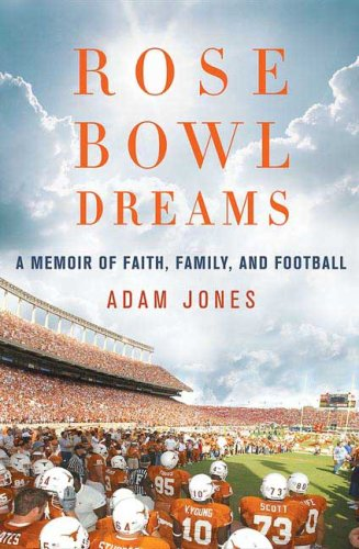 Rose Bowl Dreams: A Memoir of Faith,: Adam Jones