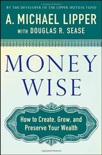 9780312373771: Money Wise: How to Create, Grow, and Preserve Your Wealth