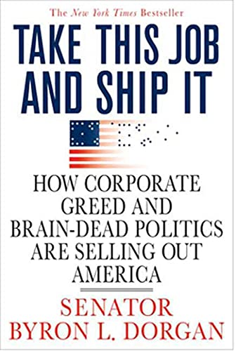 9780312374358: Take This Job and Ship It: How Corporate Greed and Brain-Dead Politics Are Selling Out America