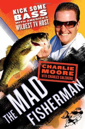 9780312374723: The Mad Fisherman: Kick Some Bass with America's Wildest TV Host