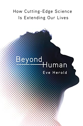 9780312375218: Beyond Human: How Cutting-Edge Science Is Extending Our Lives