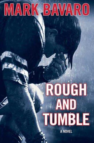 Rough & Tumble: A Novel: Bavaro, Mark