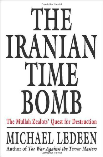 9780312376550: The Iranian Time Bomb: The Mullah Zealots' Quest for Destruction