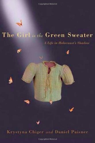 9780312376567: The Girl in the Green Sweater: A Life in Holocaust's Shadow