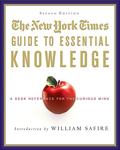 The New York Times Guide to Essential Knowledge: A Desk Reference for the Curious Mind: The New ...
