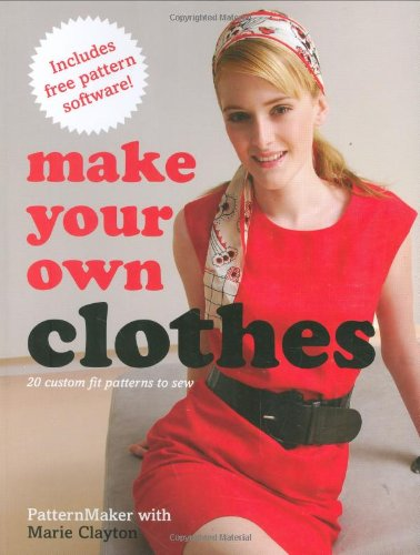 9780312376642: Make Your Own Clothes: 20 Custom Fit Patterns to Sew