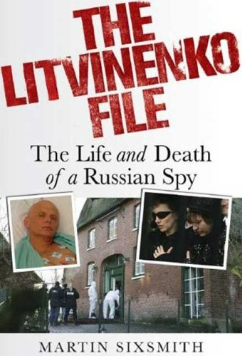 9780312376680: The Litvinenko File: The Life and Death of a Russian Spy