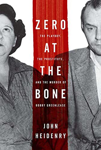 9780312376796: Zero at the Bone: The Playboy, the Prostitute, and the Murder of Bobby Greenlease