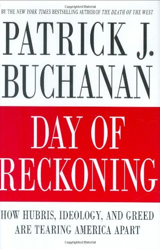 Day of Reckoning: How Hubris, Ideology, and Greed Are Tearing America Apart (SIGNED): Buchanan, ...