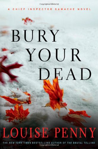 Bury Your Dead (Chief Inspector Gamache, Book: Louise Penny