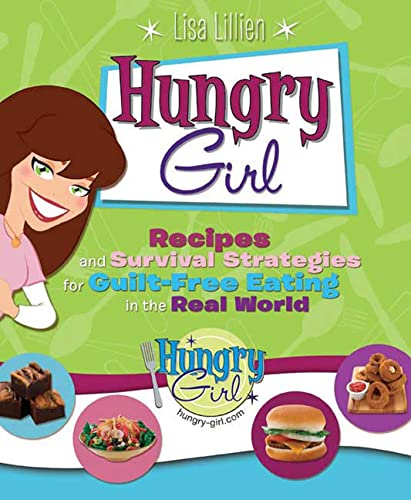 9780312377427: Hungry Girl: Recipes and Survival Strategies for Guilt-Free Eating in the Real World