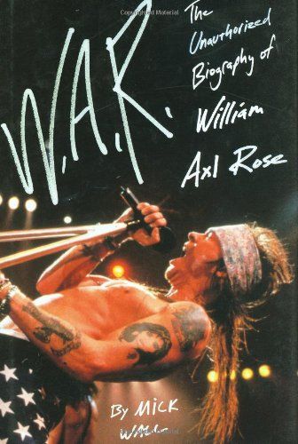 9780312377670: W.A.R.: The Unauthorized Biography of William Axl Rose
