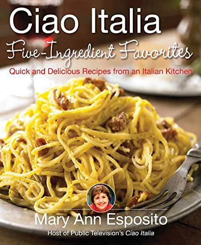 9780312377694: Ciao Italia Five-Ingredient Favorites: Quick and Delicious Recipes from an Italian Kitchen