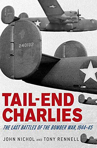 9780312378066: Tail-End Charlies: The Last Battles of the Bomber War, 1944-45
