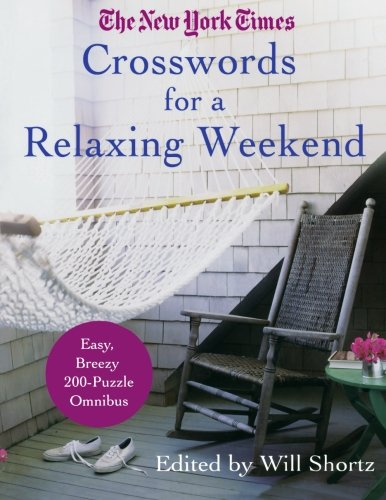 The New York Times Crosswords for a Relaxing Weekend: Easy, Breezy 200-Puzzle Omnibus (New York ...