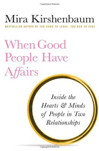 9780312378479: When Good People Have Affairs: Inside the Hearts & Minds of People in Two Relationships