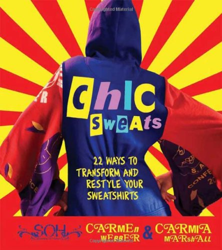 9780312378615: Chic Sweats: 22 Ways to Transform and Restyle Your Sweatshirts
