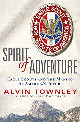 Spirit of Adventure: Eagle Scouts and the: Townley, Alvin
