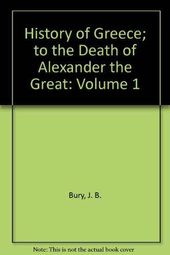 History of Greece; to the Death of: John Bagnell Bury