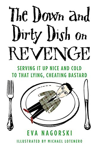 9780312379575: The Down and Dirty Dish on Revenge: Serving It Up Nice and Cold to That Lying, Cheating Bastard