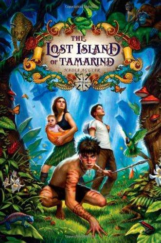 The Lost Island of Tamarind (The Book of Tamarind): Nadia Aguiar