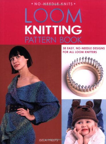 Loom Knitting Pattern Book: 38 Easy, No-Needle Designs for All Loom Knitters (No-Needle Knits): ...