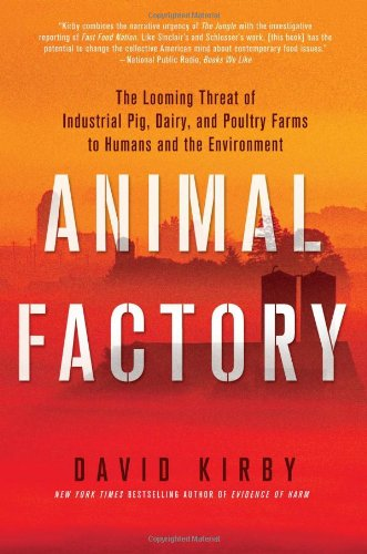 Animal Factory: The Looming Threat of Industrial Pig, Dairy, and Poultry Farms to Humans and the ...