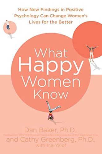 9780312380595: What Happy Women Know: How New Findings in Positive Psychology Can Change Women's Lives for the Better