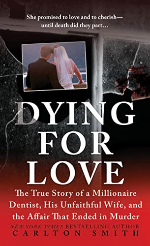 9780312381691: Dying for Love: The True Story of a Millionaire Dentist, his Unfaithful Wife, and the Affair that Ended in Murder (St. Martin's True Crime Library)
