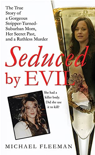 Seduced by Evil: The True Story of a Gorgeous Stripper-Turned-Suburban-Mom, Her Secret Past, and a ...