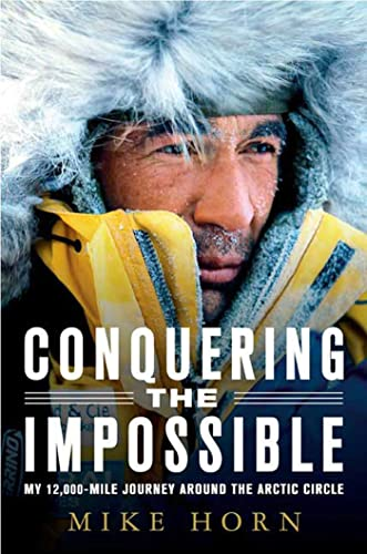 9780312382049: Conquering the Impossible: My 12,000-mile Journey Around the Arctic Circle