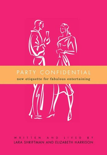 9780312382117: Party Confidential: New Etiquette for Fabulous Entertaining