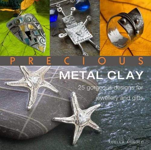 9780312382322: Precious Metal Clay: 25 Gorgeous Designs for Jewelry and Gifts